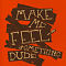 Make Me Feel Something Dude Mantra